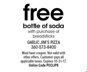 Free bottle of soda with purchase of breadsticks. Must have coupon. Not valid with other offers. Customer pays all applicable taxes. Expires 10-31-17. Online Code PCCLIP8