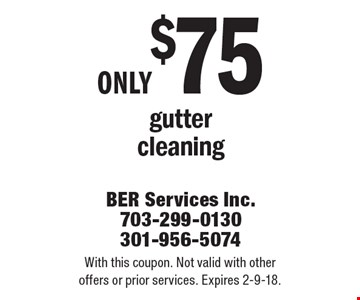 Only $75 gutter cleaning. With this coupon. Not valid with other offers or prior services. Expires 2-9-18.