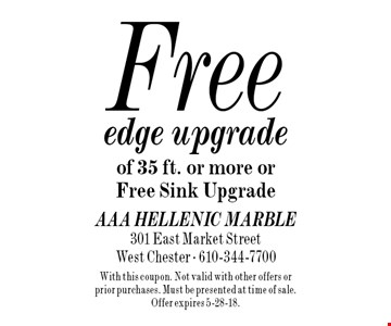 Free edge upgrade of 35 ft. or more or Free Sink Upgrade. With this coupon. Not valid with other offers or prior purchases. Must be presented at time of sale. Offer expires 5-28-18.