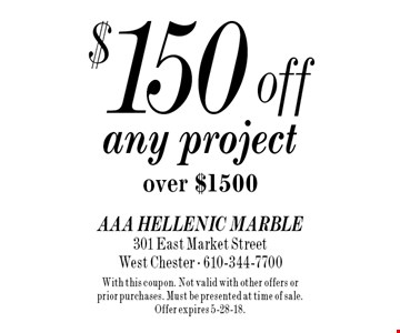 $150 off any project over $1500. With this coupon. Not valid with other offers or prior purchases. Must be presented at time of sale. Offer expires 5-28-18.