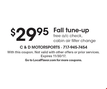 $29.95 fall tune-up free a/c check, cabin air filter change. With this coupon. Not valid with other offers or prior services. Expires 11/30/17. Go to LocalFlavor.com for more coupons.