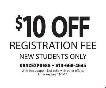 $10 OFF Registration Fee. New students only. With this coupon. Not valid with other offers. Offer expires 11-1-17.