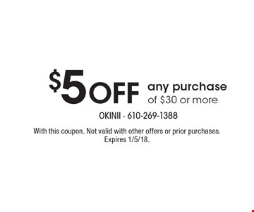 $5 off any purchase of $30 or more. With this coupon. Not valid with other offers or prior purchases. Expires 1/5/18.