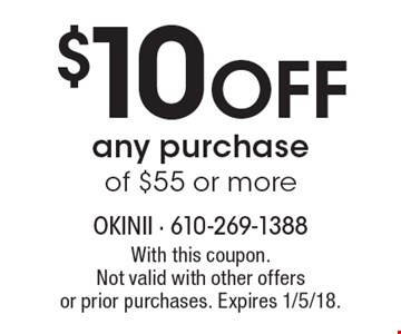 $10 off any purchase of $55 or more. With this coupon. Not valid with other offers or prior purchases. Expires 1/5/18.