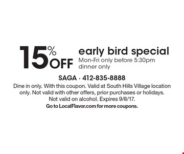 15% off early bird special. Mon-Fri only before 5:30pm dinner only. Dine in only. With this coupon. Valid at South Hills Village location only. Not valid with other offers, prior purchases or holidays.Not valid on alcohol. Expires 9/8/17. Go to LocalFlavor.com for more coupons.