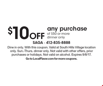 $10 off any purchase of $50 or more. Dinner only. Dine in only. With this coupon. Valid at South Hills Village location only. Sun.-Thurs. dinner only. Not valid with other offers, prior purchases or holidays. Not valid on alcohol. Expires 9/8/17. Go to LocalFlavor.com for more coupons.