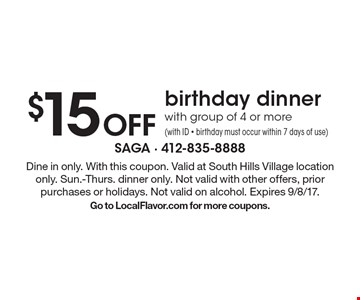 $15 off birthday dinner with group of 4 or more (with ID - birthday must occur within 7 days of use). Dine in only. With this coupon. Valid at South Hills Village location only. Sun.-Thurs. dinner only. Not valid with other offers, prior purchases or holidays. Not valid on alcohol. Expires 9/8/17. Go to LocalFlavor.com for more coupons.