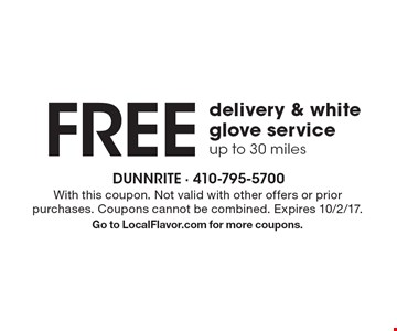 Free delivery & white glove service. Up to 30 miles. With this coupon. Not valid with other offers or prior purchases. Coupons cannot be combined. Expires 10/2/17. Go to LocalFlavor.com for more coupons.
