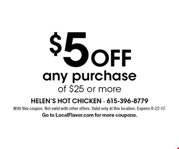$5 OFF any purchase of $25 or more. With this coupon. Not valid with other offers. Valid only at this location. Expires 9-22-17. Go to LocalFlavor.com for more coupons.
