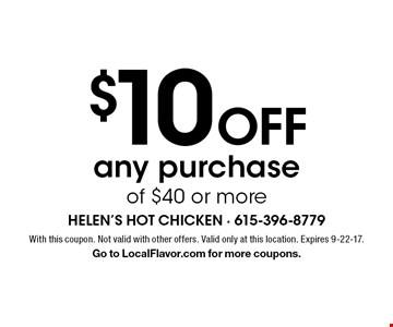 $10 OFF any purchase of $40 or more. With this coupon. Not valid with other offers. Valid only at this location. Expires 9-22-17. Go to LocalFlavor.com for more coupons.