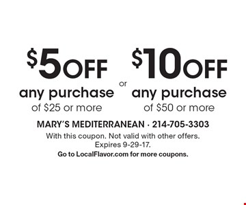 $5 OFF any purchase of $25 or more. $10 OFF any purchase of $50 or more. With this coupon. Not valid with other offers. Expires 9-29-17. Go to LocalFlavor.com for more coupons.