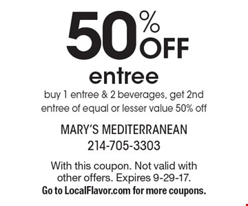 50% OFF entree buy 1 entree & 2 beverages, get 2nd entree of equal or lesser value 50% off. With this coupon. Not valid with other offers. Expires 9-29-17. Go to LocalFlavor.com for more coupons.
