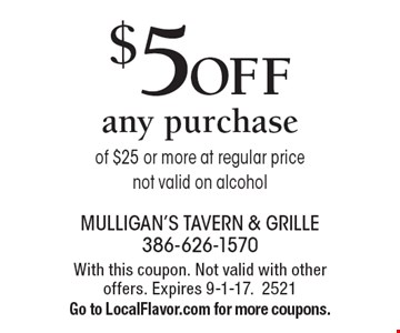 $5 off any purchase of $25 or more at regular price not valid on alcohol. With this coupon. Not valid with other offers. Expires 9-1-17. 2521. Go to LocalFlavor.com for more coupons.