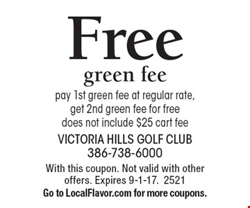 Free green fee pay 1st green fee at regular rate, get 2nd green fee for free does not include $25 cart fee. With this coupon. Not valid with other offers. Expires 9-1-17. 2521 Go to LocalFlavor.com for more coupons.