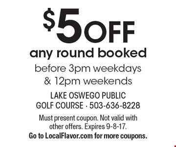 $5 OFF any round booked before 3pm weekdays & 12pm weekends. Must present coupon. Not valid with other offers. Expires 9-8-17. Go to LocalFlavor.com for more coupons.