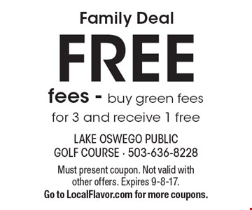 Family Deal FREE fees - buy green fees for 3 and receive 1 free. Must present coupon. Not valid with other offers. Expires 9-8-17. Go to LocalFlavor.com for more coupons.