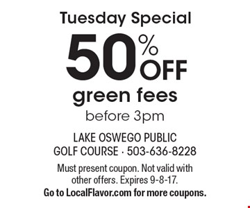 Tuesday Special 50% OFF green fees before 3pm. Must present coupon. Not valid with other offers. Expires 9-8-17. Go to LocalFlavor.com for more coupons.