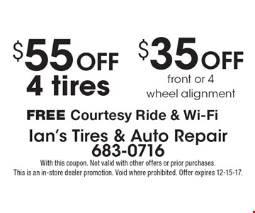 $35 OFF front or 4wheel alignment. $55 OFF 4 tires. FREE Courtesy Ride & Wi-Fi. With this coupon. Not valid with other offers or prior purchases. This is an in-store dealer promotion. Void where prohibited. Offer expires 12-15-17.