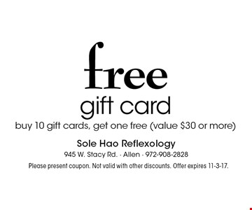 Free gift card. Buy 10 gift cards, get one free (value $30 or more). Please present coupon. Not valid with other discounts. Offer expires 11-3-17.