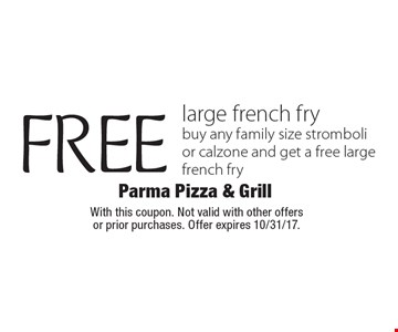 FREE large french fry, buy any family size stromboli or calzone and get a free large french fry. With this coupon. Not valid with other offers  or prior purchases. Offer expires 10/31/17.