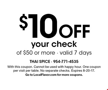 $10 off your check of $50 or more - valid 7 days. With this coupon. Cannot be used with happy hour. One coupon per visit per table. No separate checks. Expires 8-20-17. Go to LocalFlavor.com for more coupons.