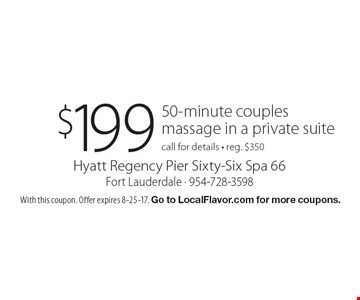 $199 50-minute couples massage in a private suite. Call for details. Reg. $350. With this coupon. Offer expires 8-25-17. Go to LocalFlavor.com for more coupons.