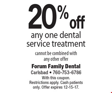 20% off any one dental service treatment. Cannot be combined with any other offer. With this coupon. Restrictions apply. Cash patients only. Offer expires 12-15-17.