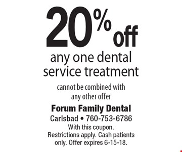 20% off any one dental service treatment cannot be combined with any other offer. With this coupon. Restrictions apply. Cash patients only. Offer expires 6-15-18.