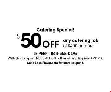 Catering Special! $50 OFF any catering job of $400 or more. With this coupon. Not valid with other offers. Expires 8-31-17. Go to LocalFlavor.com for more coupons.
