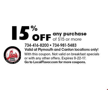 15% Off any purchase of $15 or more. With this coupon. Not valid on breakfast specials or with any other offers. Expires 9-22-17.Go to LocalFlavor.com for more coupons.