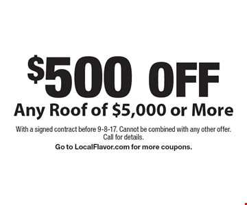 $500 OFF Any Roof of $5,000 or More. With a signed contract before 9-8-17. Cannot be combined with any other offer. Call for details. Go to LocalFlavor.com for more coupons.