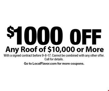 $1000 OFF Any Roof of $10,000 or More. With a signed contract before 9-8-17. Cannot be combined with any other offer. 