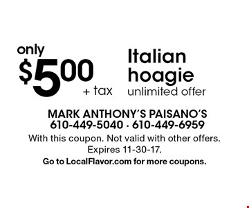 Italian hoagie only $5.00 + tax. Unlimited offer. With this coupon. Not valid with other offers. Expires 11-30-17. Go to LocalFlavor.com for more coupons.