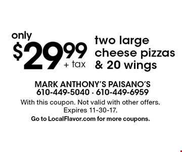 Two large cheese pizzas & 20 wings only $29.99 + tax. With this coupon. Not valid with other offers. Expires 11-30-17. Go to LocalFlavor.com for more coupons.