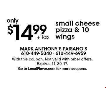 Small cheese pizza & 10 wings only $14.99 + tax. With this coupon. Not valid with other offers. Expires 11-30-17. Go to LocalFlavor.com for more coupons.