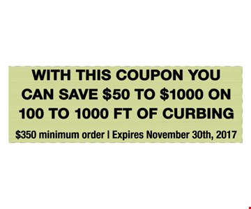 With this coupon you can Save $50 to $1,000 on 100 to 1,000 ft. of curbing. $350 minimum order. Expires August 31st, 2017.