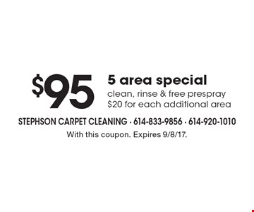 $95 5 area special clean, rinse & free prespray $20 for each additional area. With this coupon. Expires 9/8/17.