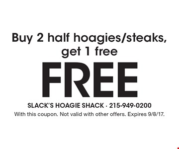 Buy 2 half hoagies/steaks, get 1 free. With this coupon. Not valid with other offers. Expires 9/8/17.