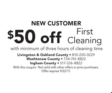 NEW CUSTOMER - $50 off first cleaning with minimum of three hours of cleaning time. With this coupon. Not valid with other offers or prior purchases. Offer expires 9/22/17.