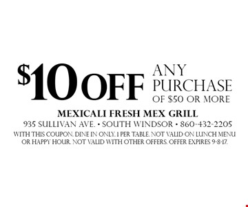 $10 off any purchase of $50 or more. With this coupon. Dine in only. 1 per table. Not valid on lunch menu or happy hour. Not valid with other offers. Offer expires 9-8-17.
