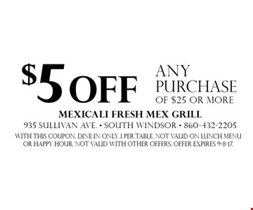 $5 off any purchase of $25 or more. With this coupon. Dine in only. 1 per table. Not valid on lunch menu or happy hour. Not valid with other offers. Offer expires 9-8-17.
