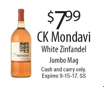 $7.99 CK Mondavi White Zinfandel. Jumbo Mag. Cash and carry only. Expires 9-15-17. SS