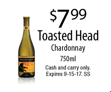 $7.99 Toasted Head Chardonnay 750ml. Cash and carry only. Expires 9-15-17. SS
