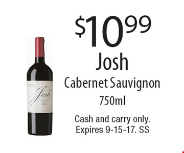$10.99 Josh Cabernet Sauvignon 750ml. Cash and carry only. Expires 9-15-17. SS