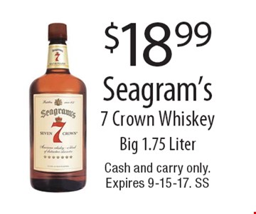 $18.99 Seagram's 7 Crown. Whiskey Big 1.75 Liter. Cash and carry only. Expires 9-15-17. SS