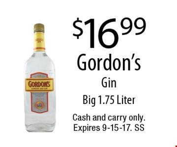 $16.99 Gordon's Gin Big 1.75 Liter. Cash and carry only. Expires 9-15-17. SS
