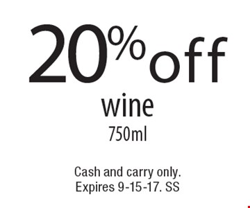 20% off wine 750ml. Cash and carry only. Expires 9-15-17. SS