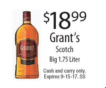 $18.99 Grant's Scotch. Big 1.75 Liter. Cash and carry only. Expires 9-15-17. SS
