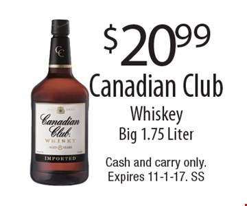 $20.99 Canadian Club Whiskey. Big 1.75 Liter. Cash and carry only. Expires 11-1-17. SS