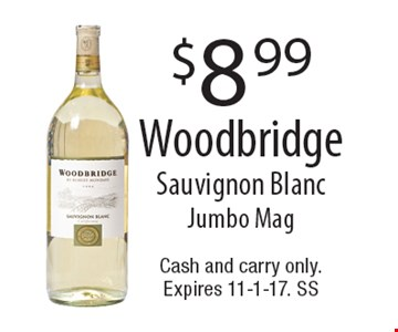 $8.99 Woodbridge Sauvignon Blanc. Jumbo Mag. Cash and carry only. Expires 11-1-17. SS